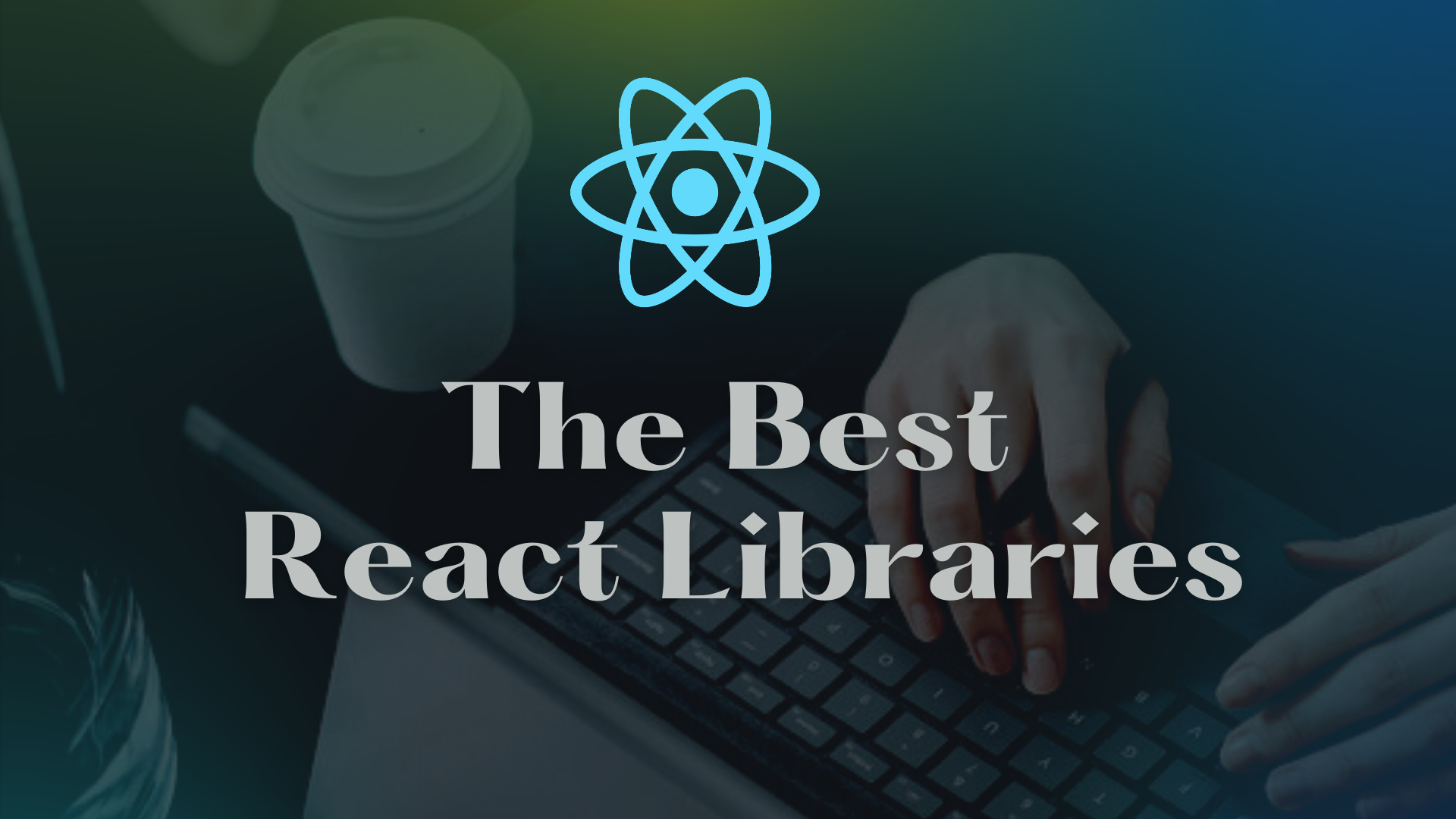 The Best React Libraries