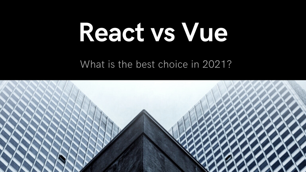 React vs Vue what is the best choice for 2021?