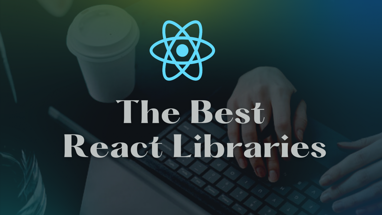 The Best React Libraries to follow in 2021