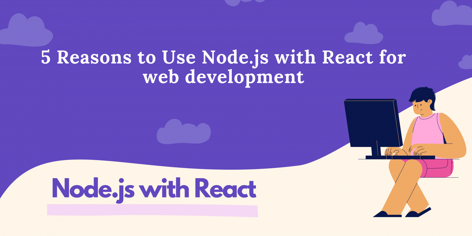 Top reasons to use Node with React